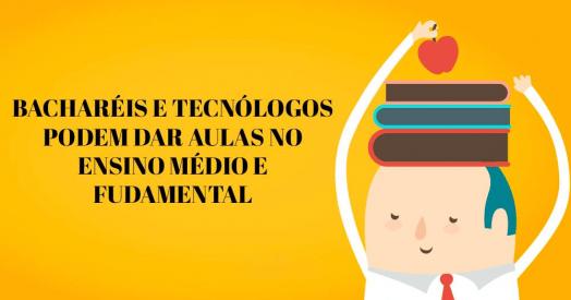 [Bacharéis e tecnólogos podem dar aulas no ensino médio e fundamental]