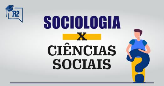 [Entenda a diferença entre Sociologia e Ciências Sociais.]