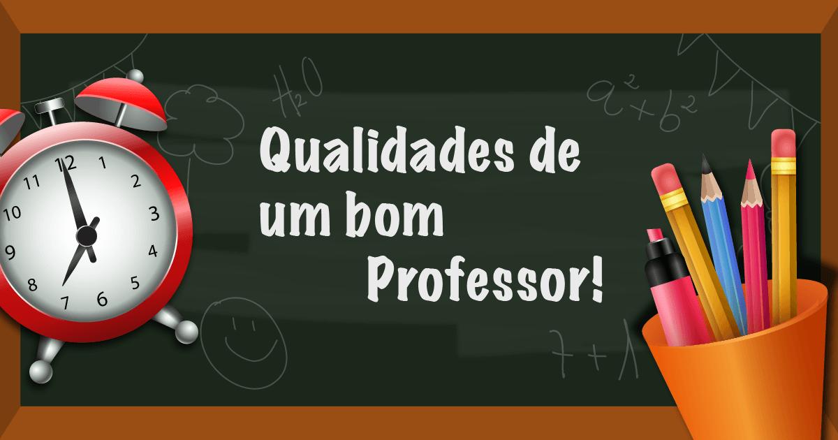 Quais qualidades um bom professor deve ter?