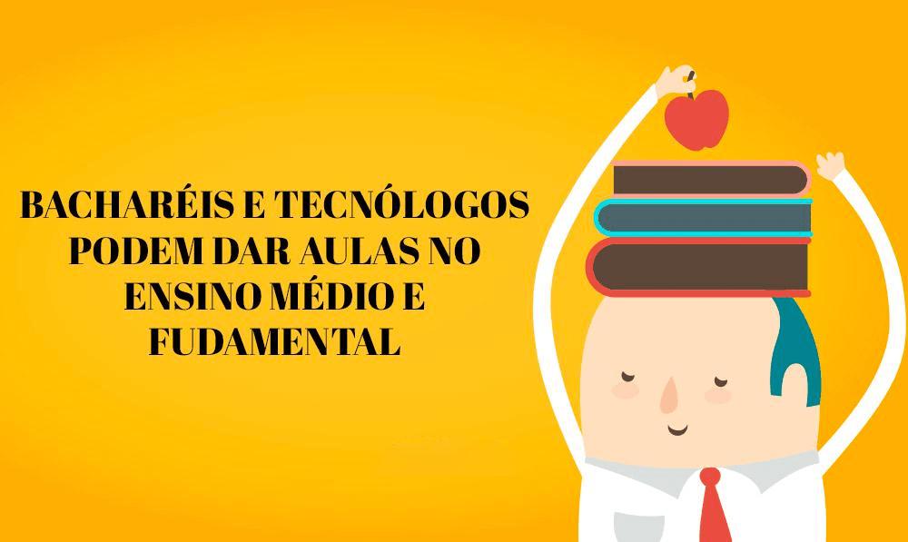 Bacharéis e tecnólogos podem dar aulas no ensino médio e fundamental