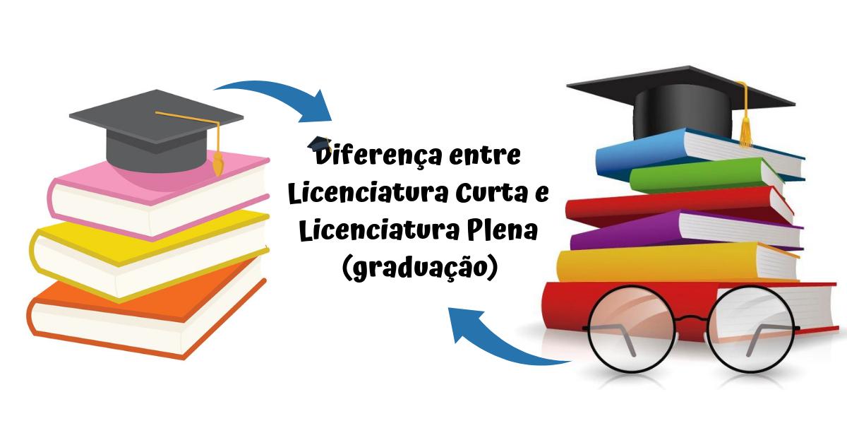 Diferença entre Licenciatura Curta e Licenciatura Plena (graduação)